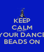 KEEP CALM AND GET YOUR DANCE BEADS ON - Personalised Poster A4 size
