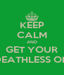 KEEP CALM AND GET YOUR DEATHLESS ON - Personalised Poster A4 size