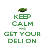 KEEP CALM AND GET YOUR DELI ON - Personalised Poster A4 size