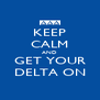 KEEP CALM AND GET YOUR DELTA ON - Personalised Poster A4 size