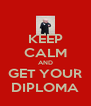 KEEP CALM AND GET YOUR DIPLOMA - Personalised Poster A4 size
