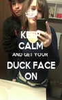 KEEP CALM AND GET YOUR  DUCK FACE ON - Personalised Poster A4 size
