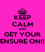 KEEP CALM AND GET YOUR ENSURE ON!! - Personalised Poster A4 size