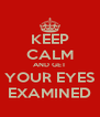 KEEP CALM AND GET YOUR EYES EXAMINED - Personalised Poster A4 size
