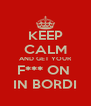 KEEP CALM AND GET YOUR F*** ON  IN BORDI - Personalised Poster A4 size