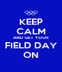 KEEP CALM AND GET YOUR FIELD DAY ON - Personalised Poster A4 size