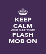 KEEP CALM AND GET YOUR FLASH MOB ON - Personalised Poster A4 size