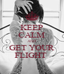 KEEP CALM AND GET YOUR FLIGHT  - Personalised Poster A4 size