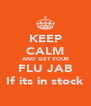 KEEP CALM AND GET YOUR FLU JAB If its in stock - Personalised Poster A4 size