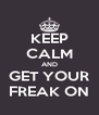 KEEP CALM AND GET YOUR FREAK ON - Personalised Poster A4 size