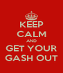 KEEP CALM AND GET YOUR GASH OUT - Personalised Poster A4 size