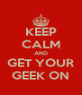 KEEP CALM AND GET YOUR GEEK ON - Personalised Poster A4 size