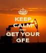 KEEP CALM AND GET YOUR GFE - Personalised Poster A4 size
