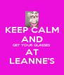KEEP CALM AND GET YOUR GLASSES  AT LEANNE'S - Personalised Poster A4 size