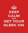 KEEP CALM AND GET YOUR GLEEK ON - Personalised Poster A4 size