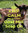 KEEP CALM and Get Your Goat Milk Soap On - Personalised Poster A4 size