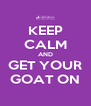 KEEP CALM AND GET YOUR GOAT ON - Personalised Poster A4 size