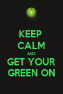 KEEP  CALM AND GET YOUR GREEN ON - Personalised Poster A4 size