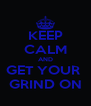 KEEP CALM AND GET YOUR  GRIND ON - Personalised Poster A4 size