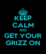 KEEP CALM AND GET YOUR GRIZZ ON - Personalised Poster A4 size