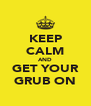 KEEP CALM AND GET YOUR GRUB ON - Personalised Poster A4 size