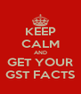 KEEP CALM AND GET YOUR GST FACTS - Personalised Poster A4 size