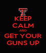 KEEP CALM AND GET YOUR GUNS UP - Personalised Poster A4 size