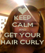KEEP CALM AND GET YOUR HAIR CURLY - Personalised Poster A4 size