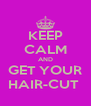 KEEP CALM AND GET YOUR HAIR-CUT  - Personalised Poster A4 size