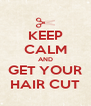 KEEP CALM AND GET YOUR HAIR CUT - Personalised Poster A4 size