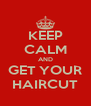 KEEP CALM AND GET YOUR HAIRCUT - Personalised Poster A4 size