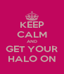 KEEP CALM AND GET YOUR HALO ON - Personalised Poster A4 size