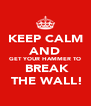 KEEP CALM AND GET YOUR HAMMER TO  BREAK  THE WALL! - Personalised Poster A4 size