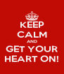 KEEP CALM AND GET YOUR HEART ON! - Personalised Poster A4 size