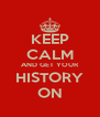 KEEP CALM AND GET YOUR HISTORY ON - Personalised Poster A4 size