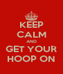 KEEP CALM AND GET YOUR HOOP ON - Personalised Poster A4 size