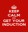 KEEP CALM AND GET YOUR INDUCTION - Personalised Poster A4 size