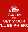 KEEP CALM AND GET YOUR IT'LL BE PHIERCE - Personalised Poster A4 size