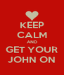 KEEP CALM AND GET YOUR JOHN ON - Personalised Poster A4 size