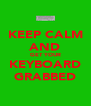 KEEP CALM AND GET YOUR KEYBOARD GRABBED - Personalised Poster A4 size