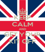 KEEP CALM AND GET YOUR KIT OFF - Personalised Poster A4 size