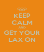 KEEP CALM AND GET YOUR LAX ON - Personalised Poster A4 size