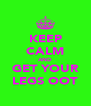 KEEP CALM AND GET YOUR LEGS OOT - Personalised Poster A4 size