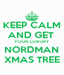 KEEP CALM AND GET  YOUR LUXURY NORDMAN XMAS TREE - Personalised Poster A4 size