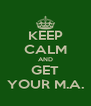 KEEP CALM AND GET YOUR M.A. - Personalised Poster A4 size