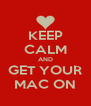 KEEP CALM AND GET YOUR MAC ON - Personalised Poster A4 size