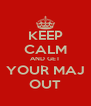 KEEP CALM AND GET YOUR MAJ OUT - Personalised Poster A4 size