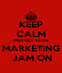 KEEP CALM AND GET YOUR MARKETING  JAM ON - Personalised Poster A4 size