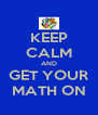 KEEP CALM AND GET YOUR MATH ON - Personalised Poster A4 size