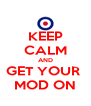 KEEP CALM AND GET YOUR  MOD ON - Personalised Poster A4 size